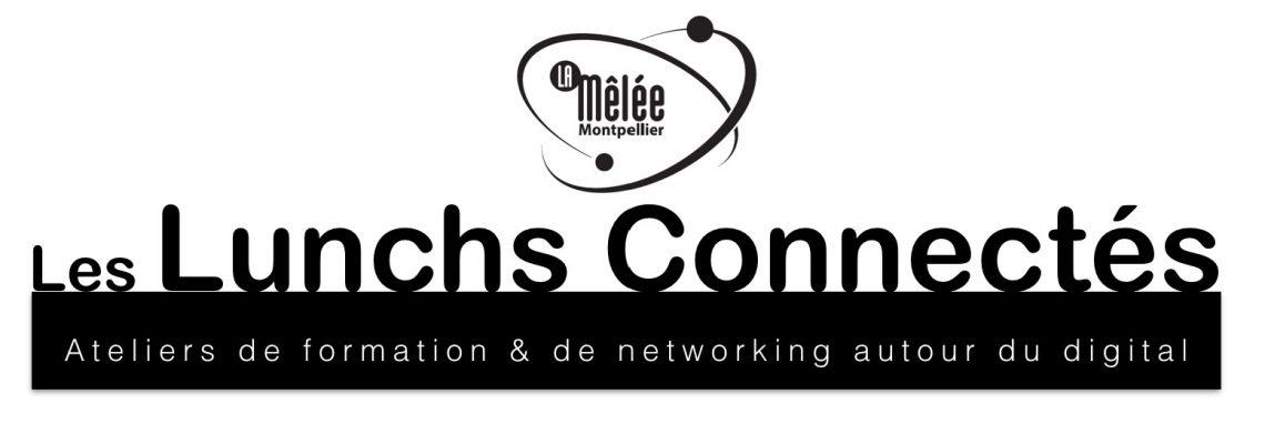 23 novembre: Les Lunchs Connectés à Montpellier
