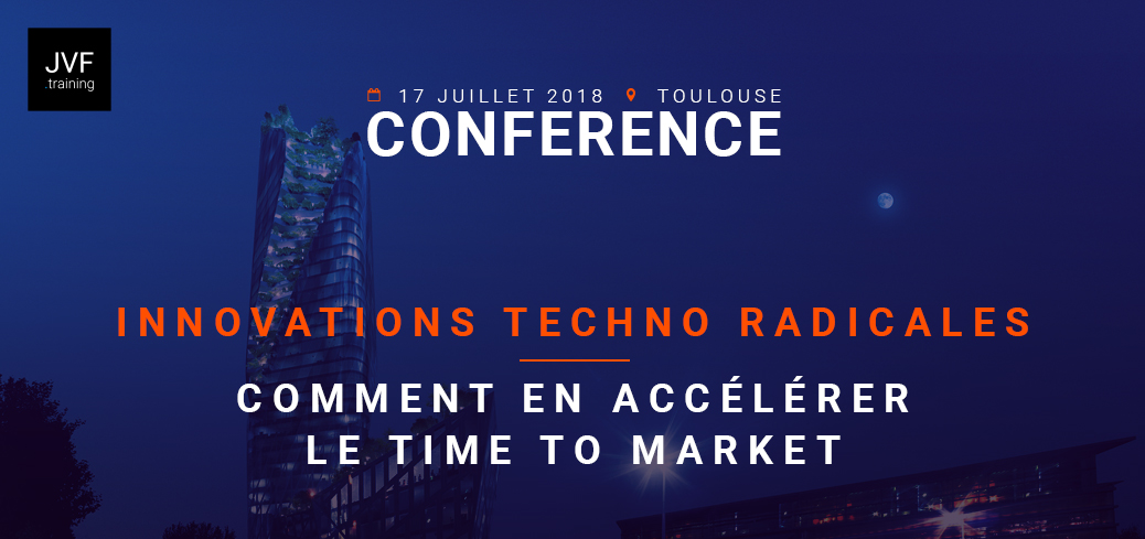 17 juillet : Innovations techno radicales : comment accélérer le time to market ?